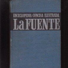 Libros de segunda mano: ENCICLOPEDIA CONCISA ILUSTRADA LA FUENTE /EDITA: RAMON SOPENA, S.A. 1966. Lote 36438940