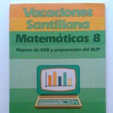 Libros de segunda mano: VACACIONES SANTILLANA - MATEMATICAS 8 - REPASO DE EGB Y PREPARACION DEL BUP - SANTILLANA - 1986. Lote 36669740