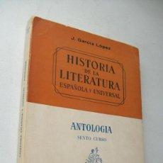 Livres d'occasion: HISTORIA DE LA LITERATURA ESPAÑOLA Y UNIVERSAL, ANTOLOGÍA-SEXTO CURSO- J. GARCÍA LÓPEZ 1970-E. TEIDE. Lote 36889202