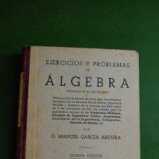 Libros de segunda mano: EJERCICIOS Y PROBLEMAS DE ALGEBRA, POR D. MANUEL GARCÍA ARDURA. (MADRID, 1946). Lote 37511564