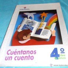 Libros de segunda mano: CUENTANOS UN CUENTO, 4º LIBRO DE LECTURA, EDELVIVES. Lote 40763079