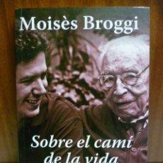 Libros de segunda mano: SOBRE EL CAMÍ DE LA VIDA - MOISÉS BROGGI - 2011. Lote 40792921