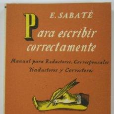 Libros de segunda mano: E. SABATÉ: PARA ESCRIBIR CORRECTAMENTE. EDITORIAL JUVENTUD 1950 1ª ED. Lote 41107686