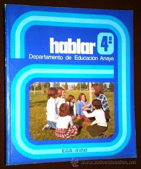 HABLAR 4º EGB POR ALEJANDRO GONZÁLEZ Y OTROS DE ED. ANAYA EN MADRID 1982 (Libros de Segunda Mano - Libros de Texto )