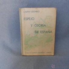 Libros de segunda mano: ESPEJO Y GLORIA DE ESPAÑA DE JUAN LIZONDO .LECTURAS PATRIOTICAS. Lote 41573113