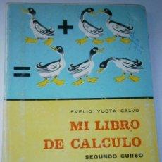Libros de segunda mano: MI LIBRO DE CALCULO SEGUNDO CURSO YUSTA CALVO EVELIO HIJOS SANTIAGO RODRIGUEZ 1 EDICION 1966. Lote 42672021