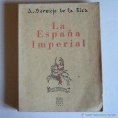 Libros de segunda mano: LA ESPAÑA IMPERIAL - ANTONIO BERMEJO DE LA RICA - EDITORIAL GARCIA ENCISO. 1942. Lote 42886376