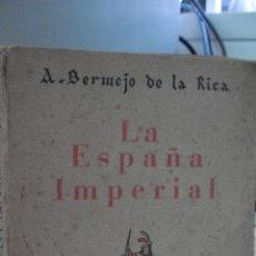 Libros de segunda mano: LA ESPAÑA IMPERIAL, A. BERMEJO DE LA RICA - 1942. Lote 43450648