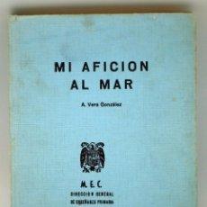 Libros de segunda mano: MI AFICIÓN AL MAR A VERA GONZÁLEZ ENCICLOPEDIA AFICIONES SANTILLANA 1963. Lote 43845116