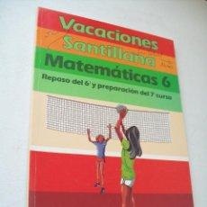 Libros de segunda mano: VACACIONES SANTILLANA, MATEMÁTICAS 6, REPASO DEL 6º Y PREPARACIÓN DEL 7º. CURSO-1990-. Lote 43917369