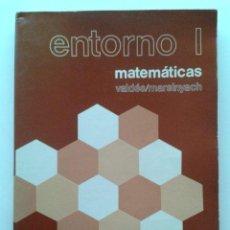 Livros em segunda mão: ENTORNO I - MATEMATICAS - VALDES / MARSINYACH - 1º 1 BUP BACHILLERATO - EDITORIAL BRUÑO - 1980. Lote 44673256