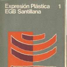 Libros de segunda mano: EXPRESIÓN PLÁSTICA. 1º EGB. SANTILLANA. MADRID. 1976. Lote 46000590