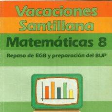 Libros de segunda mano: MATEMÁTICAS 8 ºEGB. VACACIONES SANTILLANA. MADRID. 1985. Lote 113440212