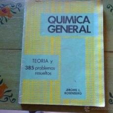 Libros de segunda mano: QUÍMICA GENERAL. TEORÍA Y 386 PROBLEMAS RESUELTOS. J.L. ROSENBERG.. Lote 46093363