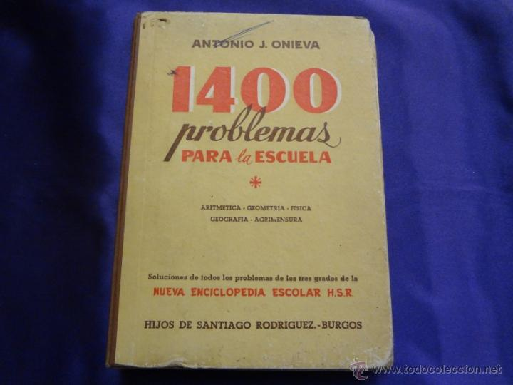 1400 PROBLEMAS PARA LA ESCUELA.ANTONIO J. ONIEVA.HIJOS DE SANTIAGO RODRIGUEZ.1951 (Libros de Segunda Mano - Libros de Texto )