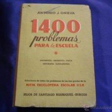 Libros de segunda mano: 1400 PROBLEMAS PARA LA ESCUELA.ANTONIO J. ONIEVA.HIJOS DE SANTIAGO RODRIGUEZ.1951. Lote 47117062