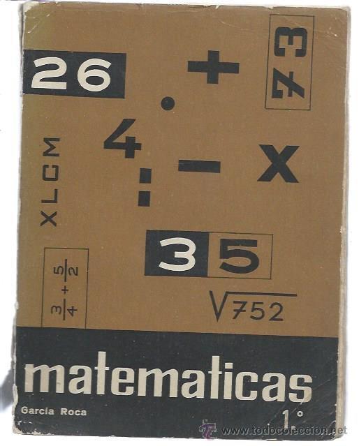 MATEMÁTICAS, GARCÍA ROCA, PRIMER CURSO, ED. BELLO VALENCIA 1962, 192 PÁGS, 16 POR 22CM, RÚSTICA (Libros de Segunda Mano - Libros de Texto )