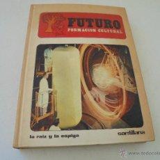 Libros de segunda mano: FUTURO FORMACIÓN CULTURAL, LA RAIZ Y LA ESPIGA-1969-SANTILLANA. Lote 48225839