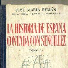 Libros de segunda mano: JOSÉ MARÍA PEMÁN : LA HISTORIA DE ESPAÑA CONTADA CON SENCILLEZ TOMO II (ESCELICER, C. 1960). Lote 87388583
