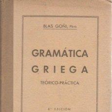 Libros de segunda mano: GRAMÁTICA GRIEGA. TEÓRICO-PRÁCTICA. BLAS GONI, PBRO. ARAMBURU, 8ª EDICIÓN, 1944. Lote 48857520