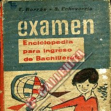 Libros de segunda mano: EXÁMEN. ENCICLOPEDIA PARA INGRESO DE BACHILLERATO. E. BORRÁS. S. ECHEVERRÍA. 1941 MADRID. Lote 49154710