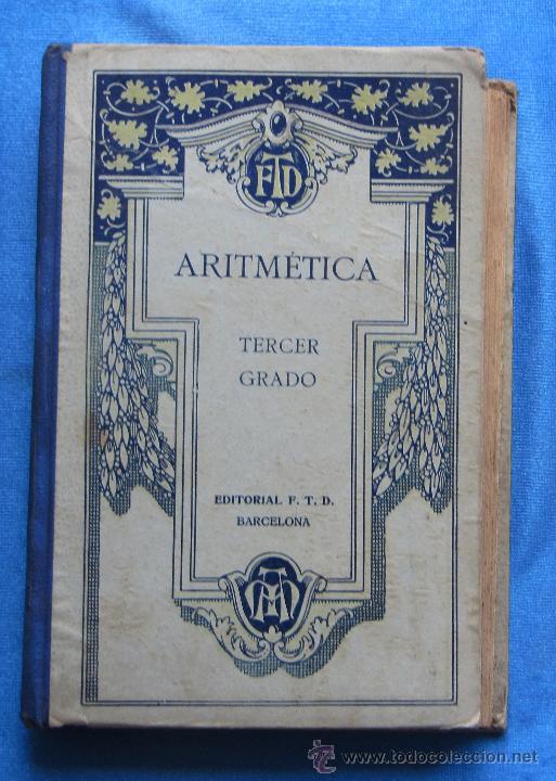 ARITMÉTICA TERCER GRADO. POR F. T. D. DÉCIMA EDICIÓN. EDITORIAL F. T. D. BARCELONA, 1928. (Libros de Segunda Mano - Libros de Texto )