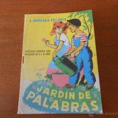 Libros de segunda mano: JARDÍN DE PALABRAS, ANTOLOGÍA LITERARIA PARA ESCOLARES DE 8 A 10 AÑOS. 1963, GONZALO CALAVIA.. Lote 49566346