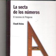 Libros de segunda mano: LA SECTA DE LOS NUMEROS - EL TEOREMA DE PITAGORAS EL MUNDO ES MATEMATICO ( CLAUDI ALSINA 2010 - RBA. Lote 49758827