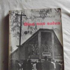 Libros de segunda mano: EL DOGMA CATOLICO DIOS NOS SALVA RELIGION PARA SEXTO AÑO POR EDUARDO BENLLOCH IBARRA . Lote 49940471