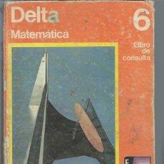 Libros de segunda mano: DELTA MATEMÁTICA 6 EGB SANTILLANA MADRID 1972, ENC. TAPAS DURAS, 190 PÁGS, 20 POR 25CM, LEER. Lote 49992752