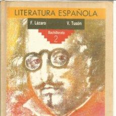 Libros de segunda mano: LITERATURA ESPAÑOLA. BACHILLERATO II. F. LÁZARO. V. TUSÓN. ANAYA. MADRID. 1988. Lote 50048451