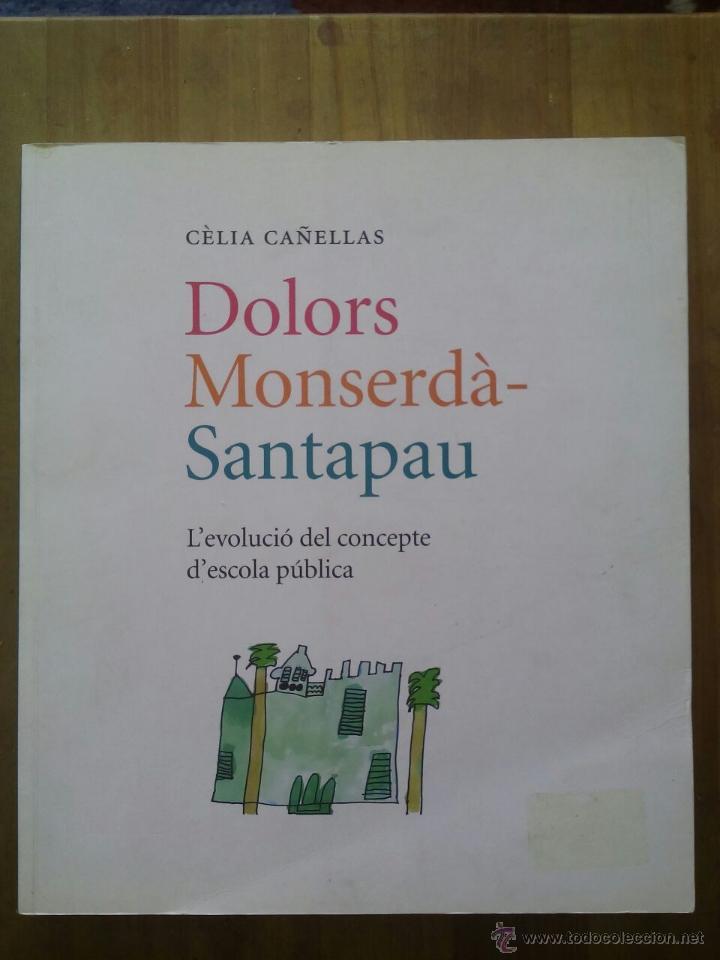 DOLORS MONSERDÀ-SANTAPAU, L'EVOLUCIÓ DEL CONCEPTE D'ESCOLA PÚBLICA/ CÈLIA CAÑELLAS / AÑO 2010 (Libros de Segunda Mano - Libros de Texto )