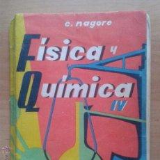 Libros de segunda mano: FÍSICA Y QUÍMICA IV. E. NAGORE. EDIT. ECIR. 1968. Lote 51573223