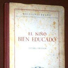 Libros de segunda mano: EL NIÑO BIEN EDUCADO POR EDITORIAL BRUÑO EN MADRID 1953. Lote 51709823