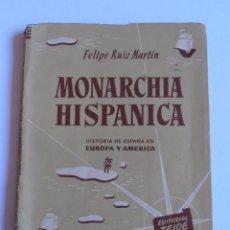 Libros de segunda mano: LIBRO MONARCHIA HISPANICA, FELIPE RUIZ MARTIN, EDITORIAL TEIDE 1951. Lote 52657172