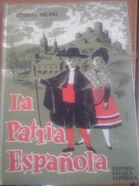 LA PATRIA ESPAÑOLA. EZEQUIEL SOLANA. 1962. 14 EDICIÓN. EDITORIAL ESCUELA ESPAÑOLA. (Libros de Segunda Mano - Libros de Texto )