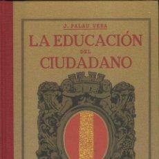 Libros de segunda mano: LA EDUCACIÓN DEL CIUDADANO - J. PALAU VERA (FACSÍMIL). Lote 53269436