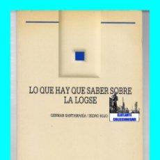 Libros de segunda mano: LO QUE HAY QUE SABER SOBRE LA LOGSE - GERMAN SANTAMARÍA - ISIDRO ROJO - EDITORIAL LA MURALLA. Lote 53745781