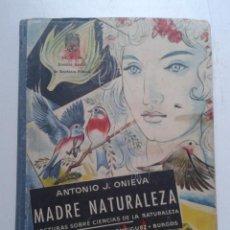 Libros de segunda mano: MADRE NATURALEZA. ANTONIO J. ONIEVA. 1º EDICIÓN. BURGOS. AÑO 1963.. Lote 54417888