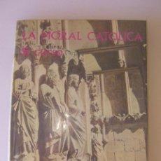 Libros de segunda mano: LA MORAL CATOLICA 5º 5 BACHILLERATO. EDITORIAL EVEREST. 1965. Lote 55903715