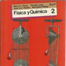 Libros de segunda mano: FÍSICA Y QUÍMICA. MARÍA A. OLARTE. JOSÉ LUIS ROBLES. 2º BUP. EDITORIAL SM. MADRID. 1985. Lote 56629920