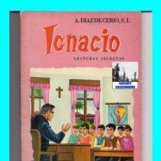 Libros de segunda mano: IGNACIO - LECTURAS SELECTAS - A. DÍAZ DE CERIO - TERCER GRADO - EDITORIAL ROMA - AÑOS 50 - RARÍSIMO. Lote 57314879