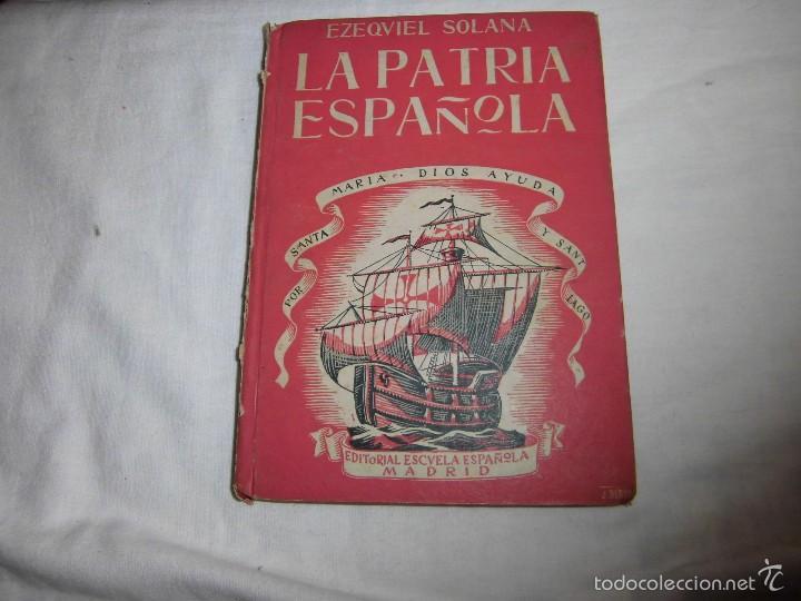 LA PATRIA ESPAÑOLA.EZEQUIEL SOLANA.ESCUELA ESPAÑOLA 1955 (Libros de Segunda Mano - Libros de Texto )
