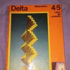 Libros de segunda mano: DELTA 4/5 LIBRO DE CONSULTA MATEMATICA EGB SANTILLANA ED. 1971 TAPAS DURAS SATINADAS. Lote 57654644