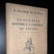Libros de segunda mano: GEOGRAFIA HISTORICA Y COLONIAL DE ESPAÑA / QUINTO CURSO / GARCIA ENCISO / BERMEJO DE LA RICA. Lote 57912475