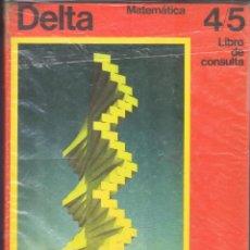 Libros de segunda mano: DELTA 4/5 MATEMATICA EGB LIBRO DE CONSULTA EDI SANTILLANA 288 PAGINAS AÑO 1971 MD209. Lote 59742452