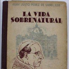 Libros de segunda mano: L-2813. LA VIDA SOBRENATURAL. FRAY JUSTO PEREZ DE URBEL, O.S.B. EDITORIAL LUMEN. AÑO 1940.. Lote 62842972