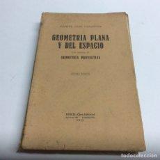 Libros de segunda mano: GEOMETRIA PLANA Y DEL ESPACIO CON NOCIONES DE GEOMETRIA PROYECTIVA / MANUEL GUIU CASANOVA AÑO 1942. Lote 64022806