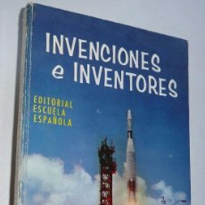 Libros de segunda mano: INVENCIONES E INVENTORES - EZEQUIEL SOLANA (EDITORIAL ESCUELA ESPAÑOLA, 1966). Lote 67216845