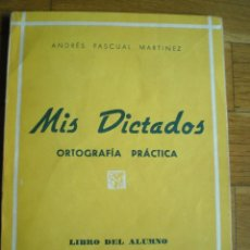 Libros de segunda mano: MIS DICTADOS, DE ANDRÉS PASCUAL MARTÍNEZ. Lote 128573723